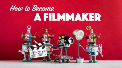 How to Become a Filmmaker and Ways of Breaking Into the Film Industry