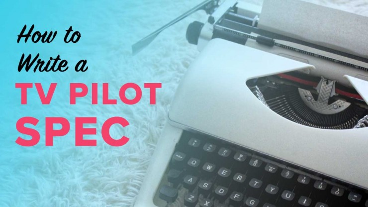 How to Write a TV Pilot Spec Script