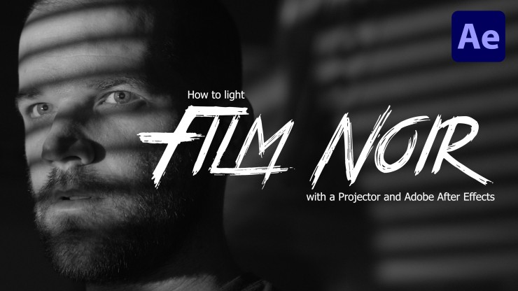 Light Film Noir Shots with a Projector and Adobe After Effects
