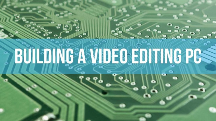Build your own video editing PC