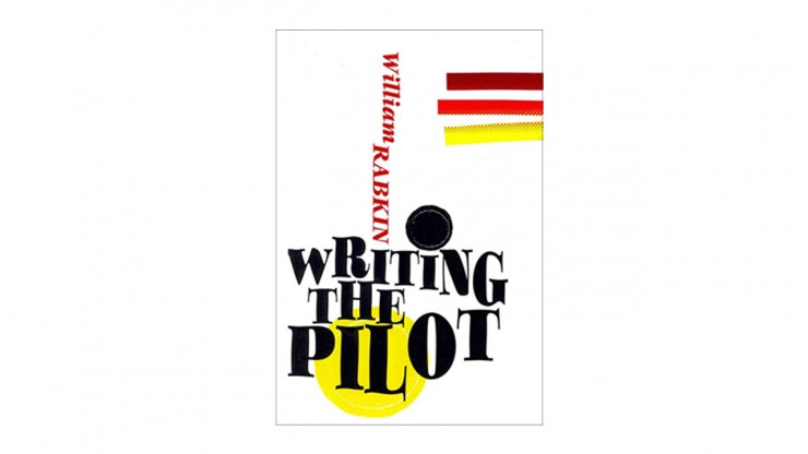 Writing the Pilot by William Rabkin