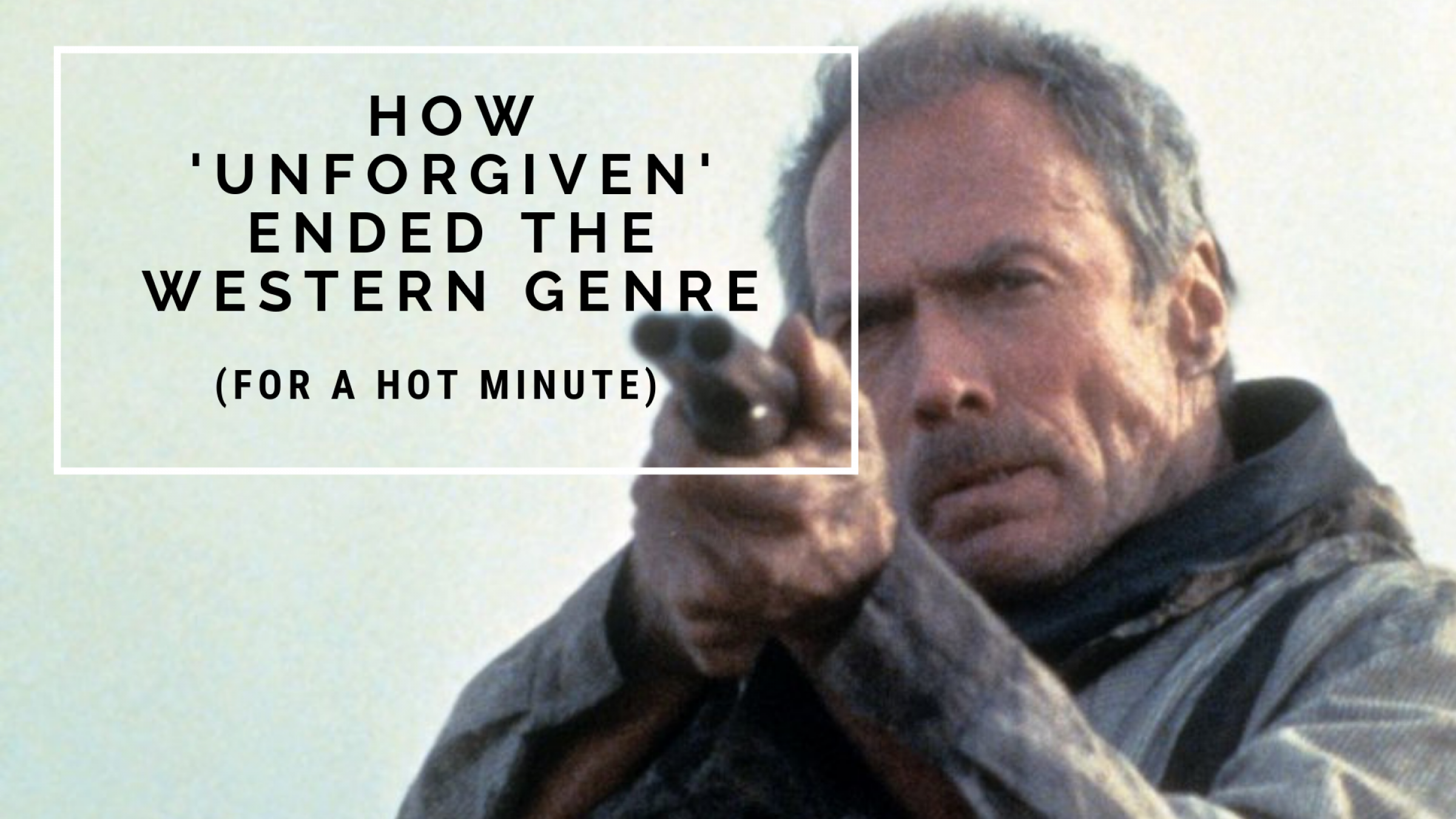 How 'Unforgiven' Ended The Western Genre (For A Hot Minute)