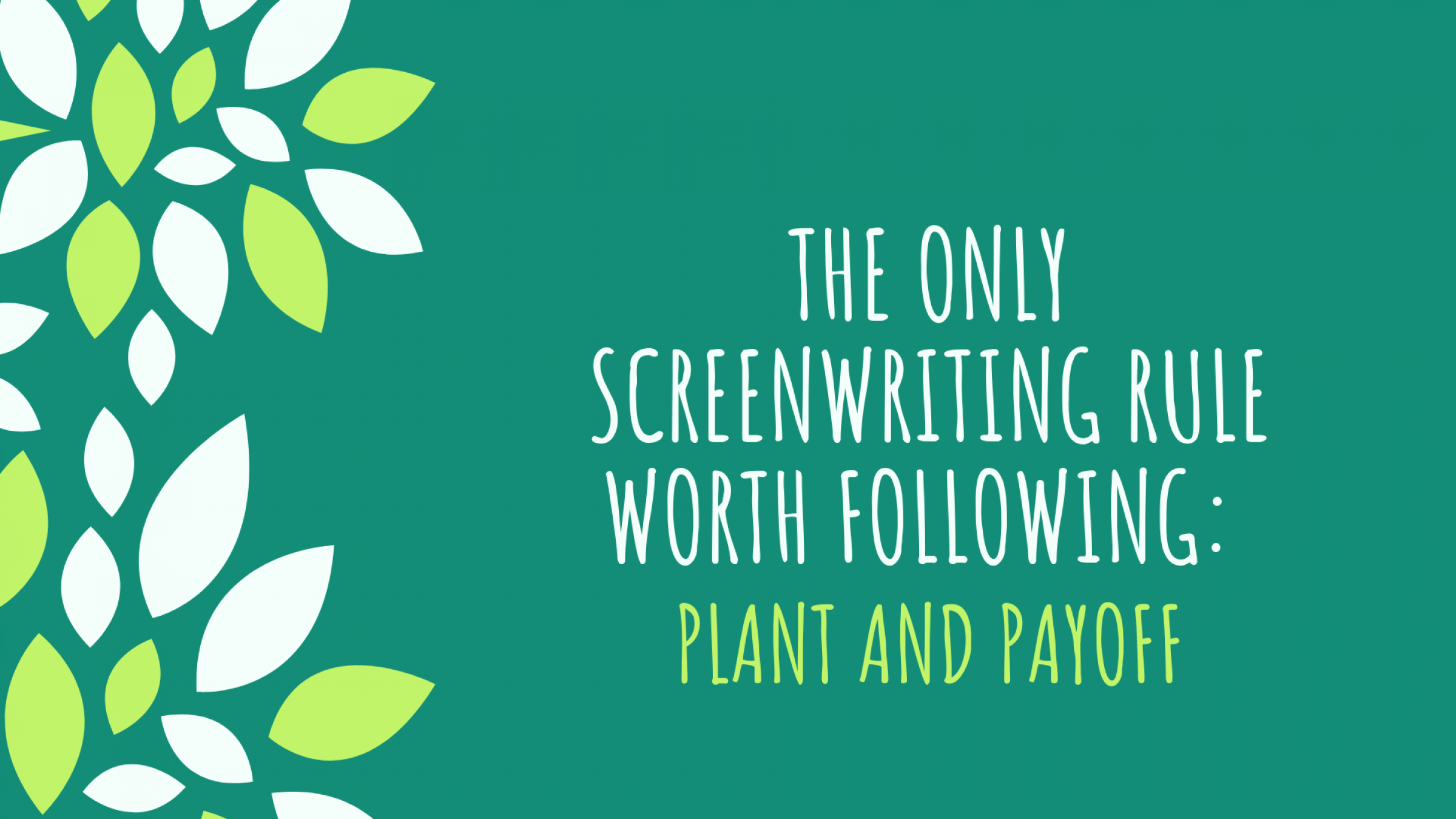 The Only Screenwriting Rule Worth Following: Plant and Payoff