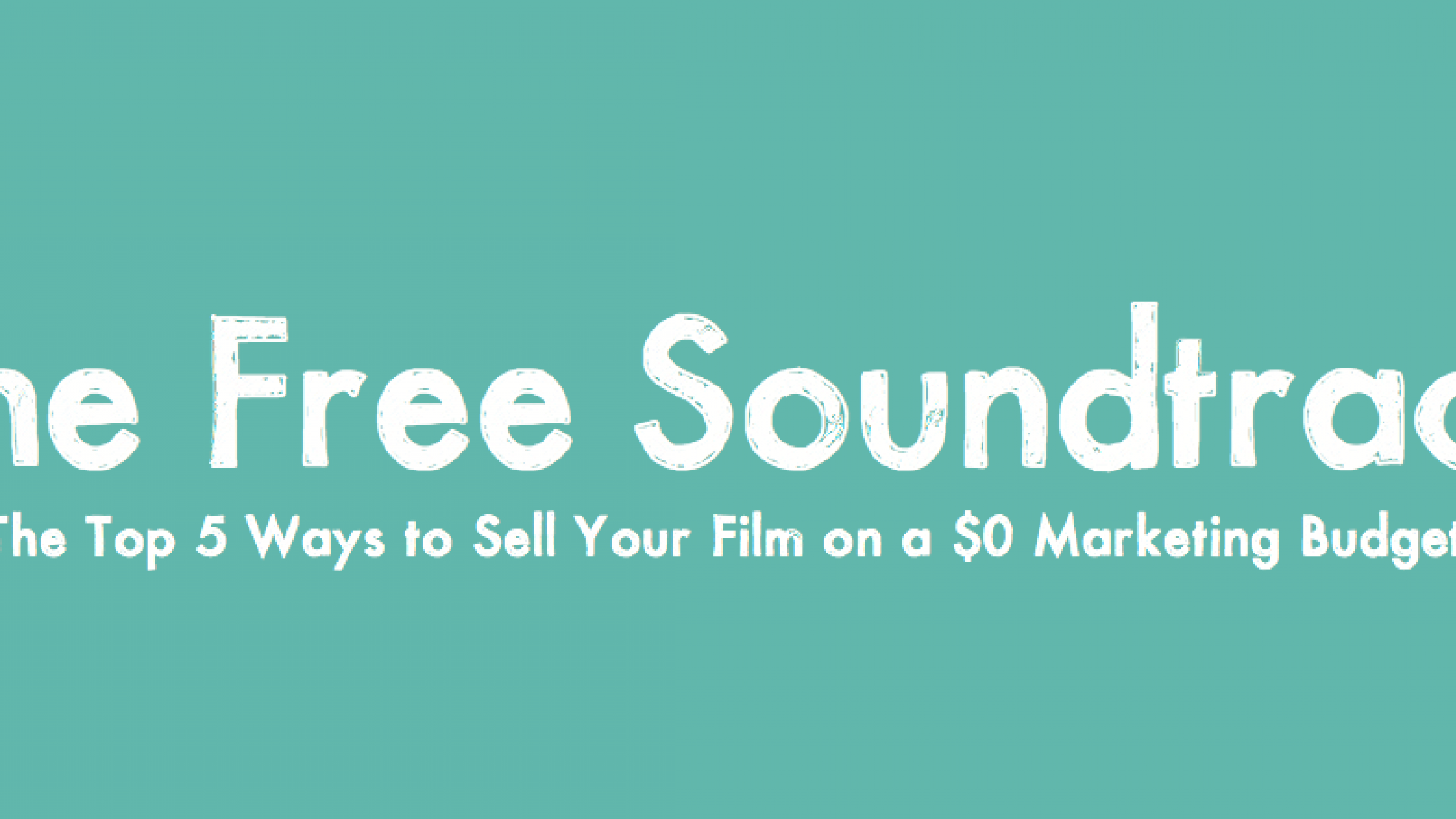 Need to Sell Your Film on a $0 Budget? This Free eBook Can Help Show You How
